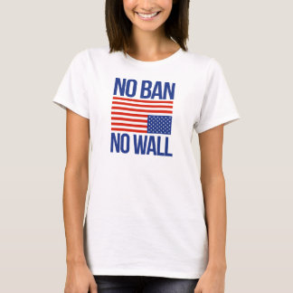 NO BAN NO WALL - T-Shirt