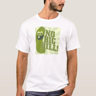 No Big Dill T-Shirt