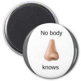No body Knows 6 Cm Round Magnet