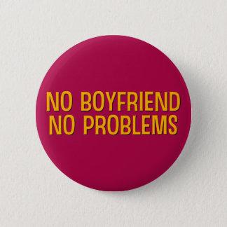 No Boyfriend. No Problems. 6 Cm Round Badge