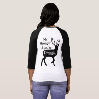 No Braggin' til You're Draggin T-Shirt