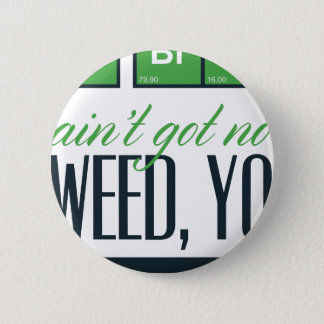 no bro, ain't get no weed seriously 6 cm round badge