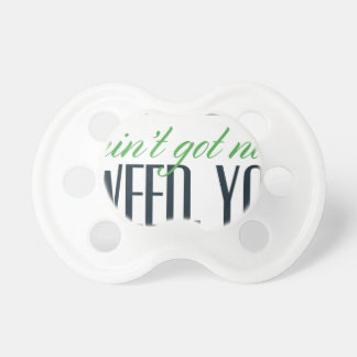 no bro, ain't get no weed seriously baby pacifier