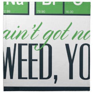 no bro, ain't get no weed seriously napkin