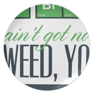 no bro, ain't get no weed seriously plate