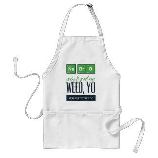 no bro, ain't get no weed seriously standard apron