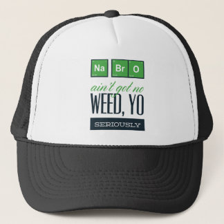 no bro, ain't get no weed seriously trucker hat