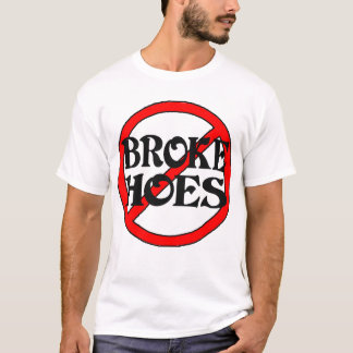 No Broke Hoes -- T-Shirt