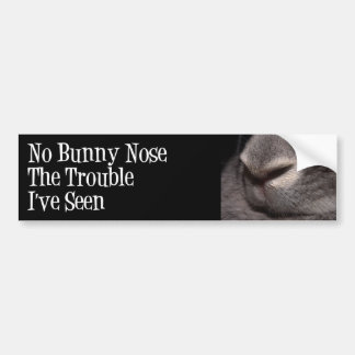 No Bunny Nose the Trouble I've Seen Bumper Stickers