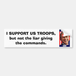 no-bush-war-2008, I SUPPORT US TROOPS, but not ... Bumper Sticker