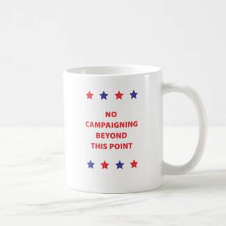 No Campaigning Coffee Mug