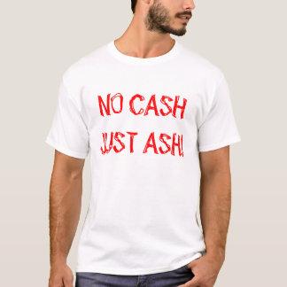 No cash just ash T-Shirt