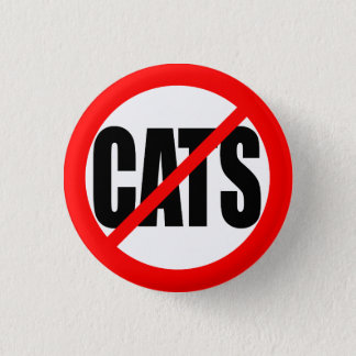 """NO CATS"" 3 CM ROUND BADGE"