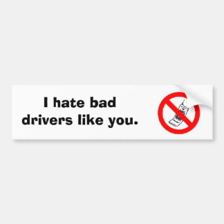 no cell, I hate bad drivers like you. Bumper Sticker