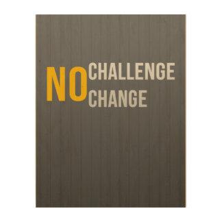 No Challenge No Change Wood Wall Wood Wall Decor