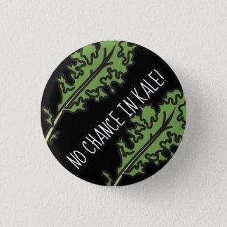 """""""No chance in kale!""""  Veggie Pun Button"""