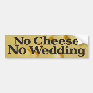 No Cheese No Wedding - Bumper Sticker