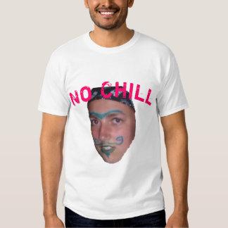 No Chill Tee Shirts