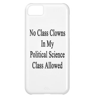 No Class Clowns In My Political Science Class Allo iPhone 5C Cases