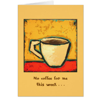 No coffee for me this week . . . card