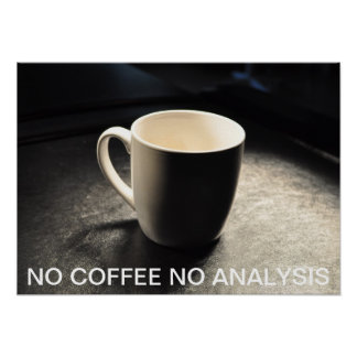 NO COFFEE NO ANALYSIS POSTER