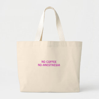 No Coffee No Anesthesia Large Tote Bag