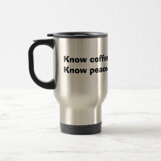 No coffee,No peace. Know coffee,Know peace. Travel Mug