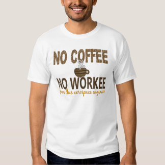 No Coffee No Workee Aerospace Engineer Tee Shirts