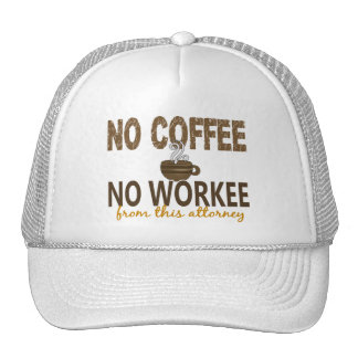 No Coffee No Workee Attorney Trucker Hat