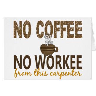 No Coffee No Workee Carpenter Card