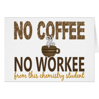 No Coffee No Workee Chemistry Student Greeting Cards