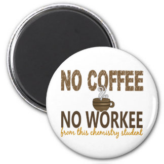 No Coffee No Workee Chemistry Student 6 Cm Round Magnet