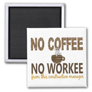 No Coffee No Workee Construction Manager Square Magnet