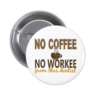 No Coffee No Workee Dentist 6 Cm Round Badge