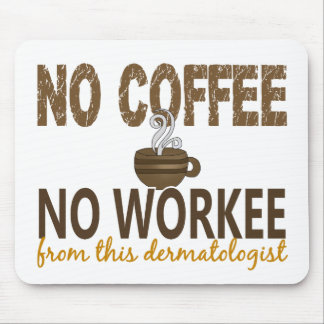No Coffee No Workee Dermatologist Mouse Pad