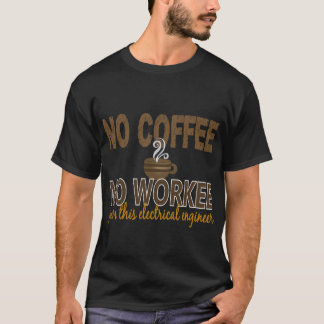 No Coffee No Workee Electrical Engineer T-Shirt