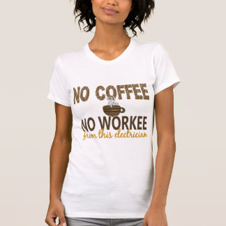 No Coffee No Workee Electrician T Shirt