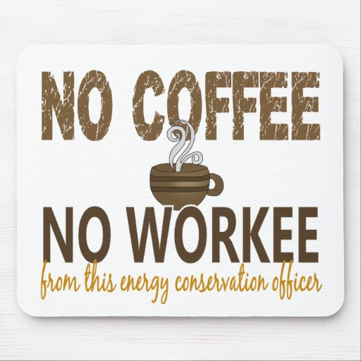 No Coffee No Workee Energy Conservation Officer Mousepad