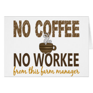 No Coffee No Workee Farm Manager Greeting Card