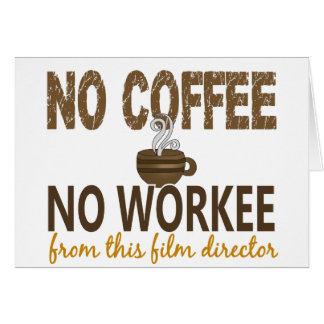 No Coffee No Workee Film Director Greeting Card