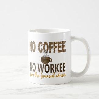 No Coffee No Workee Financial Advisor Basic White Mug