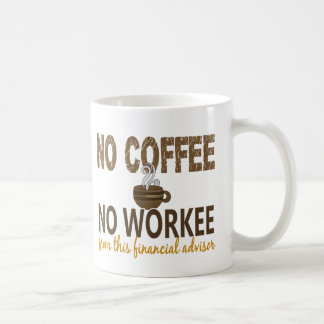 No Coffee No Workee Financial Advisor Coffee Mug