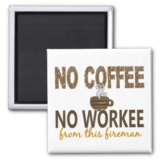 No Coffee No Workee Fireman Magnets