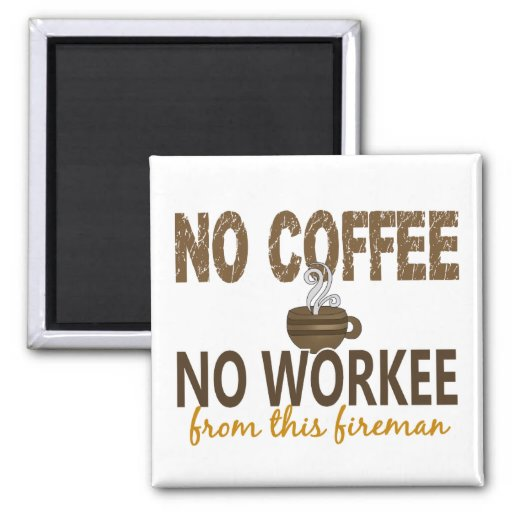 No Coffee No Workee Fireman Magnets