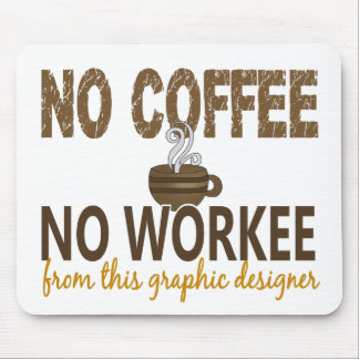 No Coffee No Workee Graphic Designer Mouse Pad