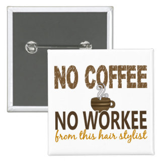 No Coffee No Workee Hair Stylist 15 Cm Square Badge