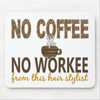 No Coffee No Workee Hair Stylist Mousepads