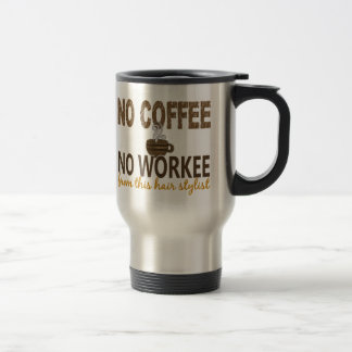 No Coffee No Workee Hair Stylist Travel Mug