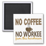 No Coffee No Workee Hairdresser Square Magnet