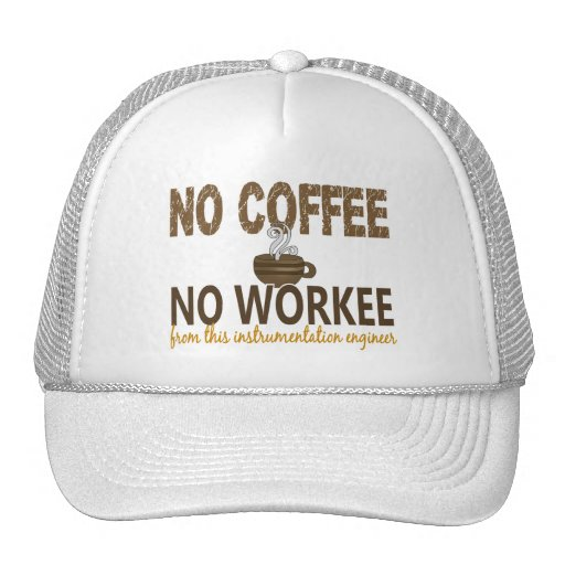 No Coffee No Workee Instrumentation Engineer Trucker Hats